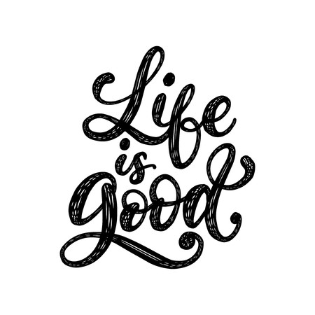 Life Is Good, handwritten phrase on white background. Vector inspirational quote. Hand lettering for poster, textile print.