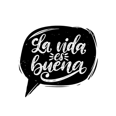 La Vida Es Buena translated from Spanish Life Is Good handwritten phrase in speech bubble. Vector inspirational quote. Hand lettering for poster, textile print.