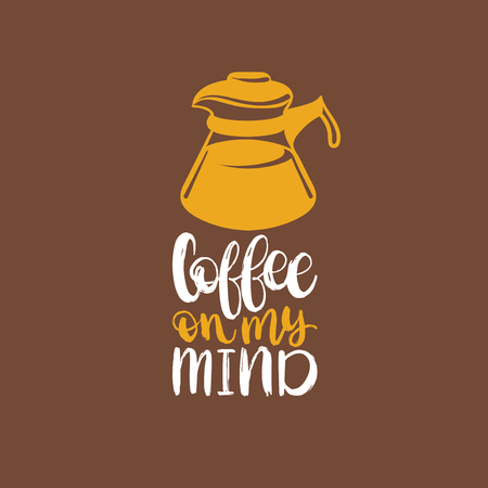 Coffee On My Mind, vector handwritten phrase. Coffee quote typography with kettle image. Calligraphic illustration for restaurant poster, cafe label etc.