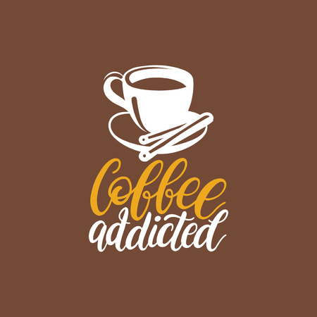 Coffee Addicted, vector handwritten phrase. Coffee quote typography with cup image. Calligraphic illustration for restaurant poster, cafe label etc.