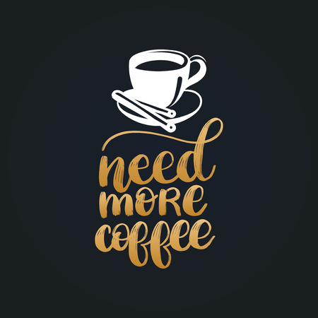 Need More Coffee, vector handwritten phrase. Coffee quote typography with cup image. Calligraphic illustration for restaurant poster, cafe label etc. 向量圖像