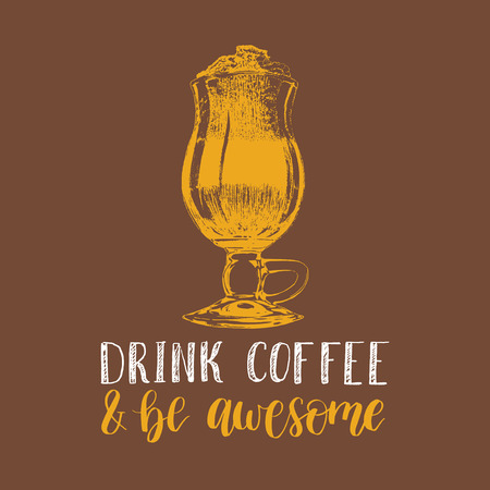 Drink Coffee And Be Awesome, vector handwritten phrase. Coffee quote typography with glass cup image. Calligraphic illustration for restaurant poster, cafe label etc. Ilustração