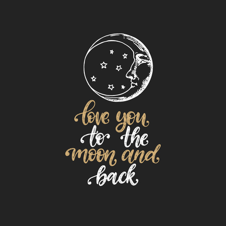 The crescent, hand drawn in engraving style with hand lettering Love You To The Moon And Back. Vector graphic retro illustration. Inspirational poster.