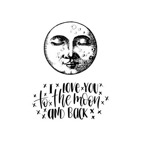 The Moon, hand drawn in engraving style with hand lettering I Love You To The Moon And Back. Vector graphic retro illustration. Inspirational poster.
