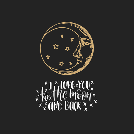 The crescent, hand drawn in engraving style with hand lettering I Love You To The Moon And Back. Vector graphic retro illustration. Inspirational poster.