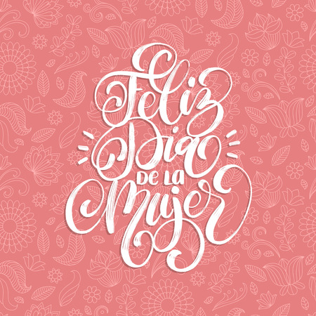 Feliz Dia De La Mujer translated from Spanish Happy International Womens Day handwritten lettering in vector for greeting card, invitation, banner etc.Vintage calligraphy 8 March on pink background.