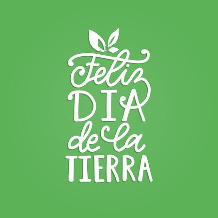 Feliz Dia De La Tierra translated from Spanish Happy Earth Day, hand lettering.