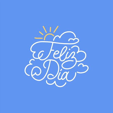 Feliz Dia hand lettering, spanish translation of Happy Day phrase. Monoline calligraphy in vector.