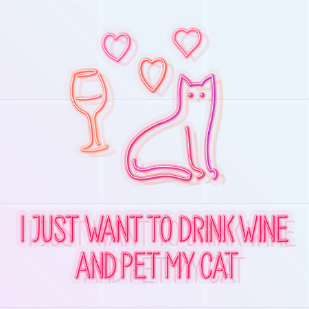 I just want to drink wine and pet my cat, neon illuminated typography with cat, wine and hearts isolated line art style hand drawn illustration on light tiled background.