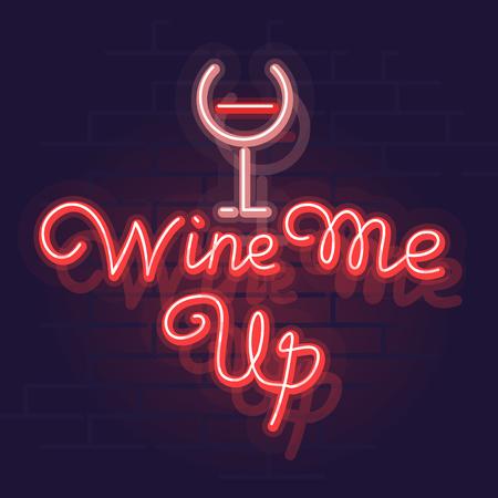 Neon wine me up typography. Night illuminated wall street sign. Isolated illustration on brick wall background