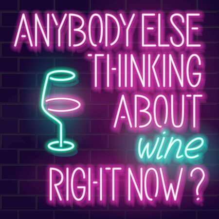 Anybody thinking about wine right now. Neon typography with wineglass. Friday square typography with icon for party, shop, bar, restaurant