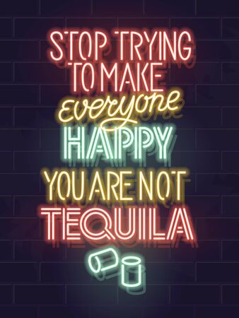 Stop trying to make everyone happy. You are not tequila. Neon typography poster for bar, menu, social network. Isolated glowing text for any dark background