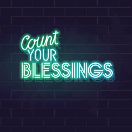 Neon count your blessings quote. Glowing vector typography on dark brick wall background