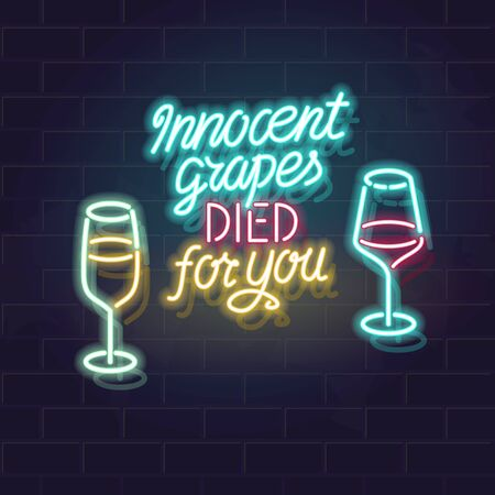 Neon innocent grapes died for you typography. Vector isolated lettering and wineglasses icons on brick wall background. Poster, bar menu cover, flyer, advertisement.