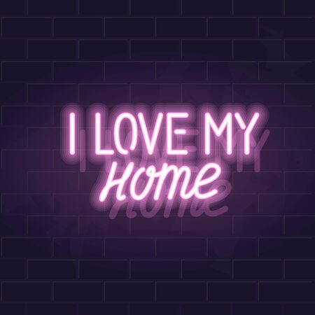 Neon i love my home handwritten lettering. Glowing vector motivation typography. Fluorescent letters on dark brick wall background