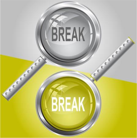 Break. magnifying glass.