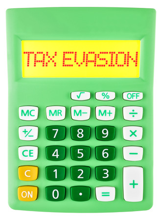 evasion: Calculator with TAX EVASION on display on white background