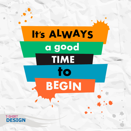 begin: Inspirational motivational quote. Its always a good time to begin. Typography Banner Design Concept Illustration
