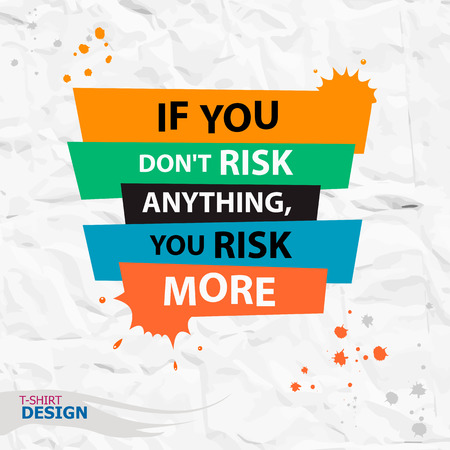 anything: Inspirational motivational quote. If you dont risk anything, you risk more. Typography Banner Design Concept
