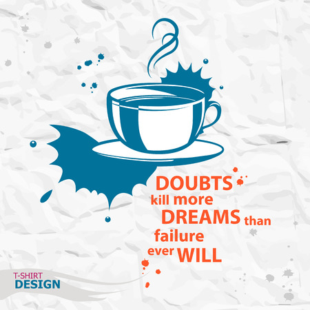 Cup of coffee and Inspirational motivational quote. Doubts kill more dreams than failure ever will. Typography Design Concept