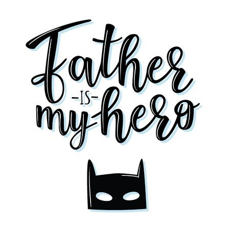"""矢量插图的邀请,祝贺或贺卡。""""父亲是我的英雄""""海报,排版设计,刻字"""
