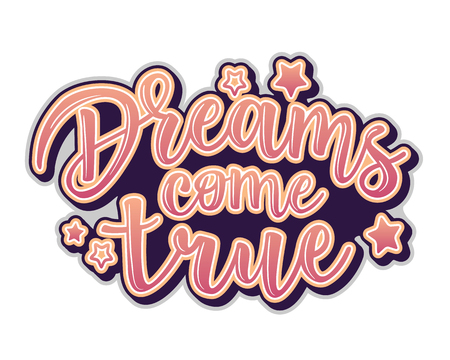"Vector illustration of a ""Dreams come true"" lettering. Greeting cards with ""Dreams come true"" inscription. Can be used for cards, flyers, posters, t-shirts."