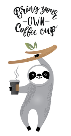 Bring your own coffee cup handwritten text title sign with a cute sloth. Waste management concept isolated illustration on white background.