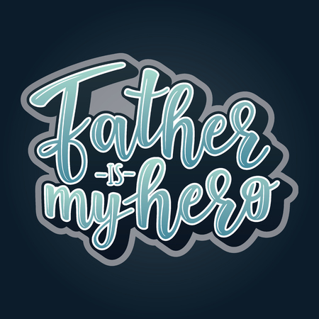 Vector illustrations for invitation, congratulation or greeting cards. 'Father is my hero' poster, typography design, lettering