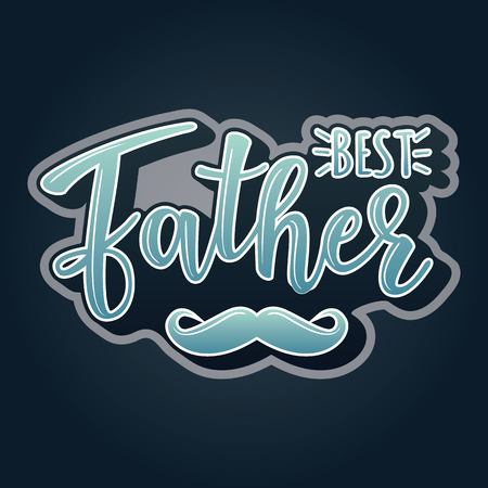 Vector illustrations for invitation, congratulation or greeting cards. 'Father's day' poster, typography design, lettering
