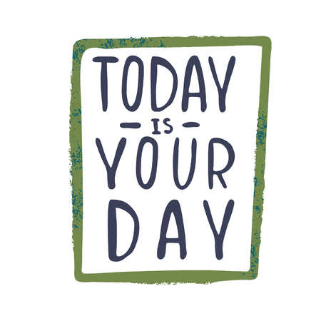 Today is your day inspirational quote, motivation Vectores