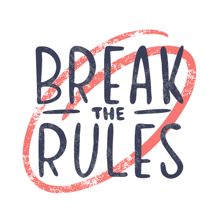 Break the rules inspirational quote, motivation