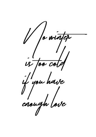 Hand drawn lettering. Ink illustration. Modern brush calligraphy. Isolated on white background. No winter is too cold if you have enough love.
