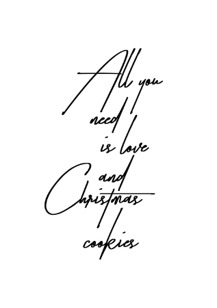 Hand drawn lettering. Ink illustration. Modern brush calligraphy. Isolated on white background. All you need is love and Christmas cookies.