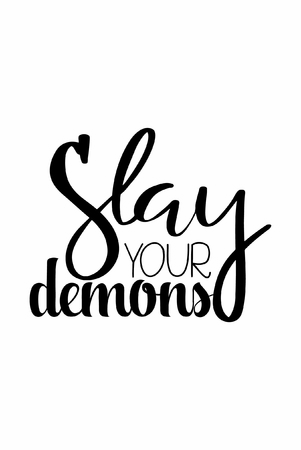 Hand drawn lettering. Ink illustration. Modern brush calligraphy. Isolated on white background. Slay your demons. Illustration