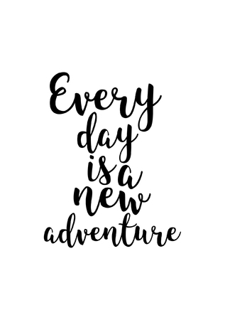 Hand drawn lettering. Ink illustration. Modern brush calligraphy. Isolated on white background. Every day is a new adventure. Ilustração