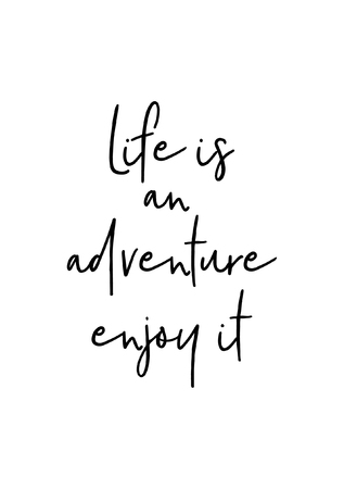 Hand drawn lettering. Ink illustration. Modern brush calligraphy. Isolated on white background. Life is an adventure, enjoy it. Illustration