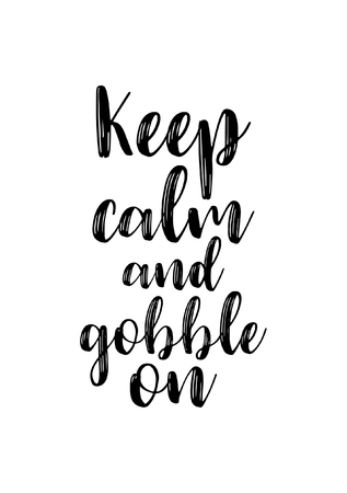 Hand drawn lettering. Ink illustration. Modern brush calligraphy. Isolated on white background. Keep calm and gobble on. Illustration
