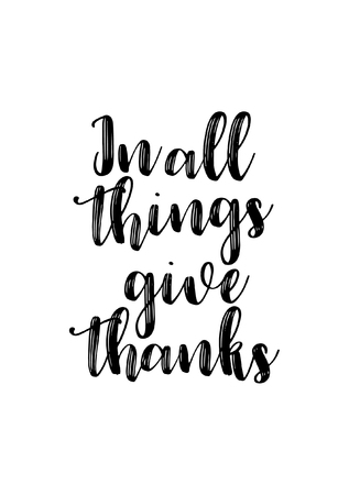 Hand drawn lettering. Ink illustration. Modern brush calligraphy. Isolated on white background. In all things give thanks. Illustration