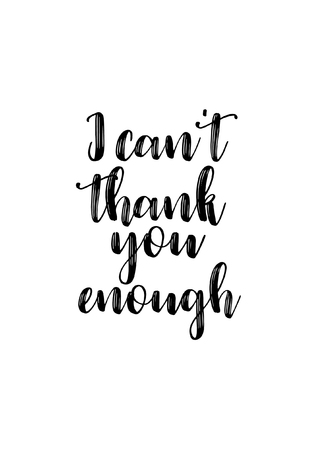 Modern brush calligraphy of I can not thank you enough text illustration.