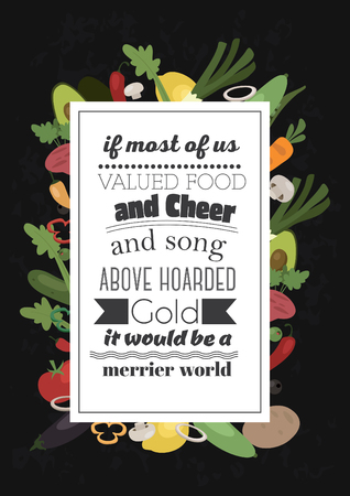 Food quote white paper. If more of us valued food and cheer and song above hoarded gold, it would be a merrier world. Illustration