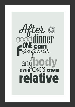 Food quote. After a good dinner can forgive anybody even ones own relative.