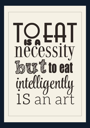 Food quote white paper. To eat is a necessity but to eat intelligently is an art
