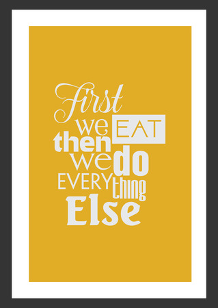Food quote white paper. First we eat then we do everything else.