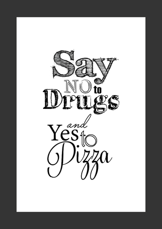 Food quote white paper. Say no to drugs and yes to pizza.