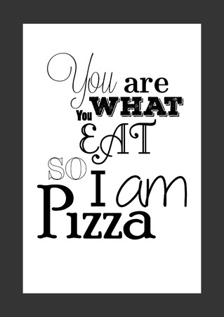 Quote food calligraphy style. Hand lettering design element. Inspirational quote: You are what you eat so i am pizza.