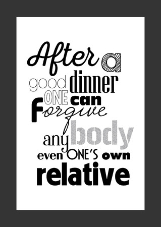 Food quote white paper. After a good dinner one can forgive anybody even ones own relative.
