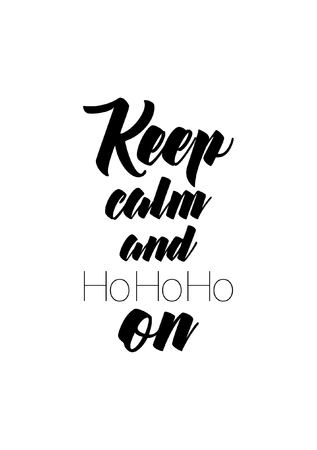 Isolated Calligraphy On White Background. Quote About Winter And Christmas. Keep  Calm And Ho