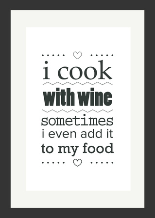 Food quote white paper. i cook with wine sometimes i even add it to my food.