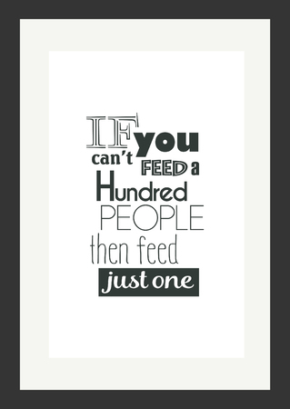 Food quote. Cooking quote. If you cant feed a hundred people then feed just one.