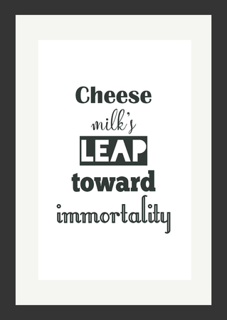 say cheese: Quote food calligraphy style. Hand lettering design element. Inspirational quote: Cheese milks leap toward immortality. Illustration